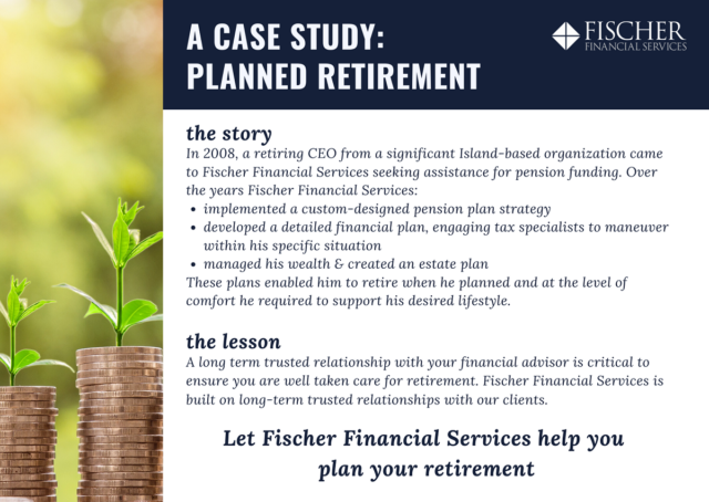 Fischer Financial Case Study Planned Retirement